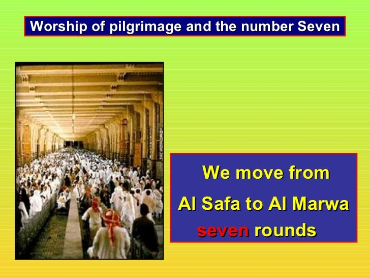 Worship of pilgrimage and the number Seven                       We move from                   Al Safa to Al Marwa       ...