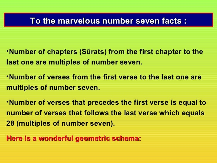 To the marvelous number seven facts :•Number of chapters (Sûrats) from the first chapter to thelast one are multiples of n...