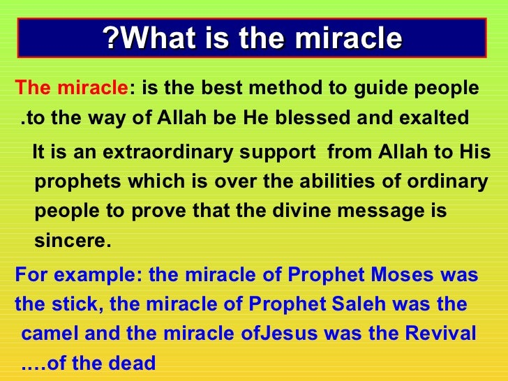 ?What is the miracleThe miracle: is the best method to guide people.to the way of Allah be He blessed and exalted It is an...