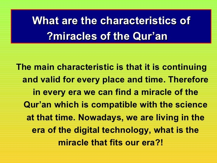 What are the characteristics of      ?miracles of the Qur'anThe main characteristic is that it is continuing and valid for...