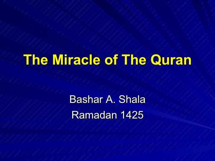 The Miracle of The Quran Bashar A. Shala Ramadan 1425