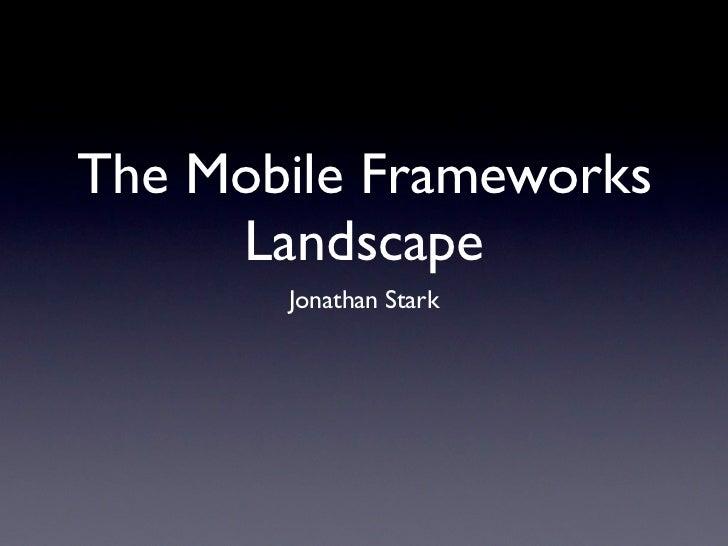 The Mobile Frameworks     Landscape       Jonathan Stark
