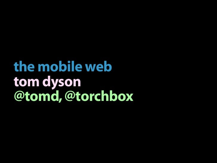 the mobile webtom dyson@tomd, @torchbox