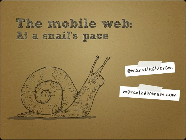 The mobile web: At a snail's pace @marcelkalveram marcelkalveram.com