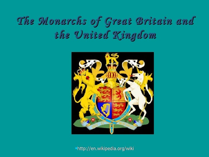 The Monarchs of Great Britain and the United Kingdom