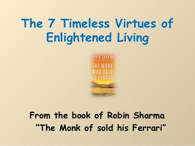 "The 7 Timeless Virtues of Enlightened Living  From the book of Robin Sharma ""The Monk of sold his Ferrari"""