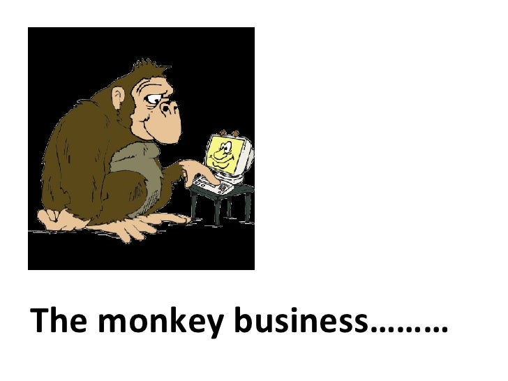 The monkey business………