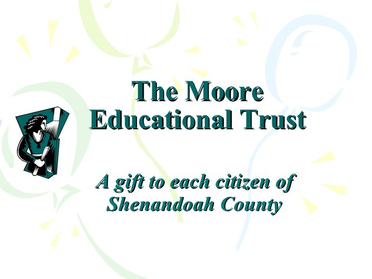 The Moore Educational Trust A gift to each citizen of Shenandoah County