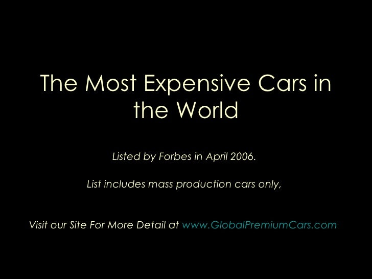 The Most Expensive Cars in the World Listed by Forbes in April 2006.  List includes mass production cars only,  Visit our ...