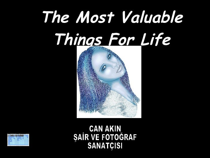 The Most Valuable Things For Life CAN AKIN ŞAİR VE FOTOĞRAF SANATÇISI