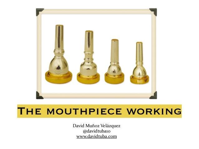 The mouthpiece working David  Muñoz  Velázquez   @davidtuba10   www.davidtuba.com