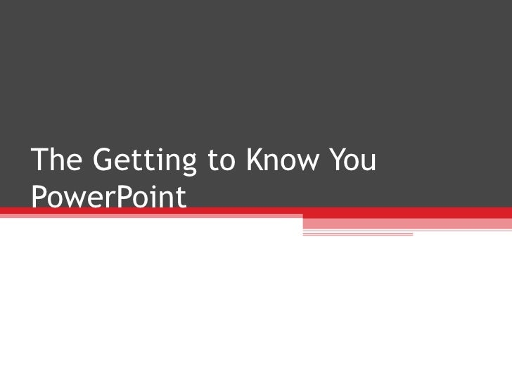 The Getting to Know You PowerPoint
