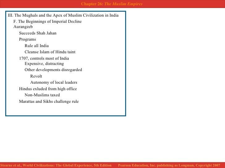 <ul><li>III. The Mughals and the Apex of Muslim Civilization in India </li></ul><ul><li>F. The Beginnings of Imperial Decl...