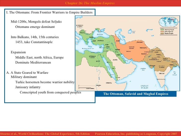 <ul><li>I. The Ottomans: From Frontier Warriors to Empire Builders </li></ul><ul><li>Mid-1200s, Mongols defeat Seljuks </l...