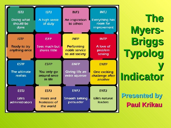 The Myers-Briggs Typology Indicator Presented by Paul Krikau