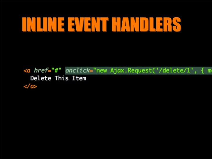 INLINE EVENT HANDLERS     Applied as soon as the browser loads the HTML
