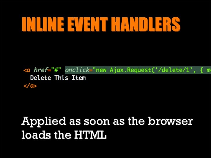 INLINE EVENT HANDLERS     But what happens when there is more than one....