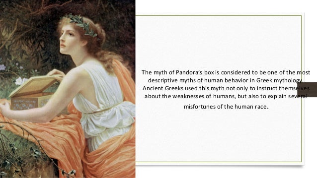 pandora s box myth means today Pandora's box was a myth created to explain the existence of evil and suffering as well as for men to be aware of their own shortcomings and weaknesses.