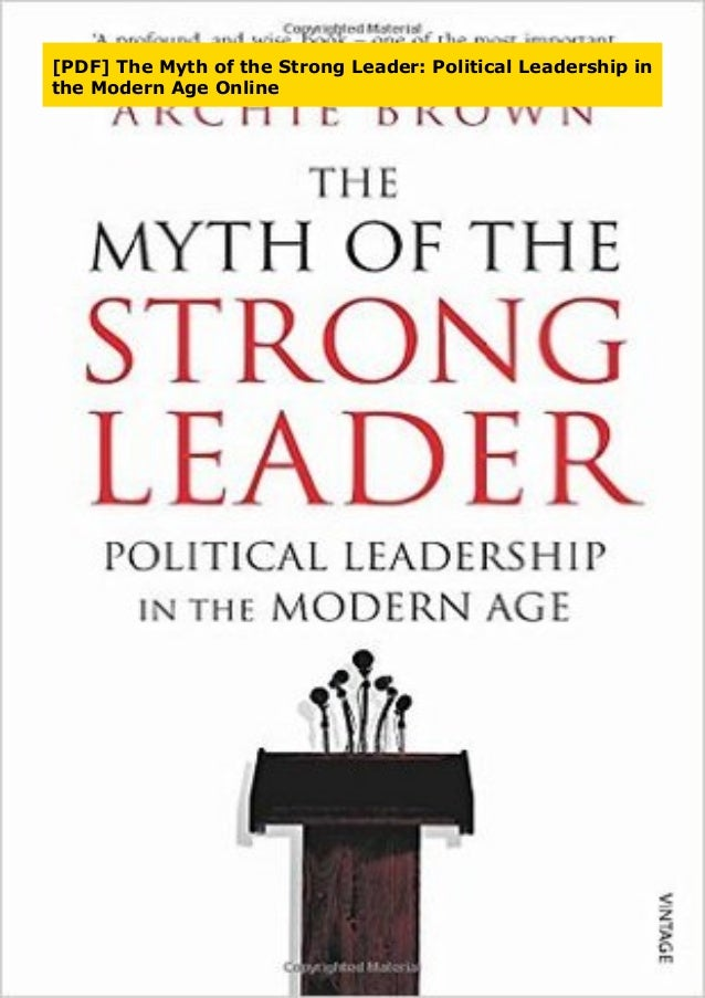 The Myth of the Strong Leader Political Leadership in the Modern Age