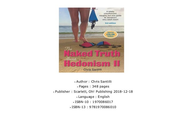 The Naked Truth about Hedonism II: A Totally Unauthorized