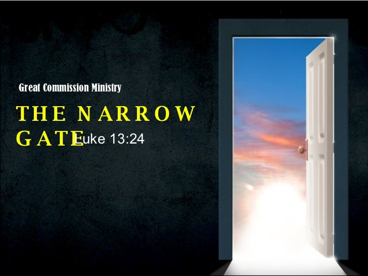 THE NARROW GATE Luke 13:24 Great Commission Ministry