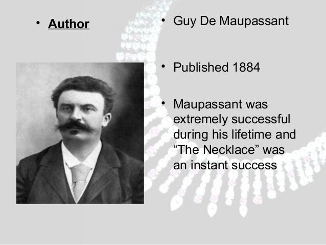 an overview of the selfishness of mathilde loisel in the necklace by guy de maupassant Complete summary of guy de maupassant's the necklace enotes plot summaries the necklace additional summary guy de description of madame mathilde loisel.