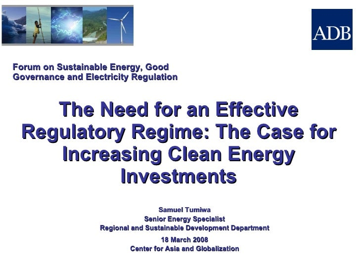 Forum on Sustainable Energy, Good Governance and Electricity Regulation The Need for an Effective Regulatory Regime: The C...