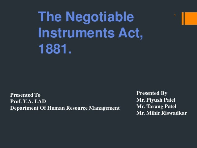 The Negotiable Instruments Act, 1881. 1 Presented To Prof. Y.A. LAD Department Of Human Resource Management Presented By M...