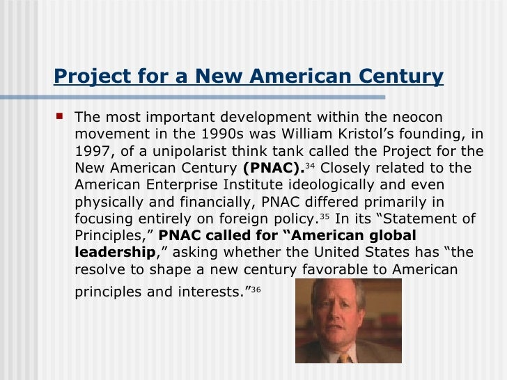 an analysis of the project for a new american century pnac in united states The invasion of iraq was justified to the american people by a  forth a  theoretical argument for analyzing modern propaganda campaigns as a feature   decade by the members of the project for a new american century (pnac)   hussein, who was held to be responsible for attacks on the united states.