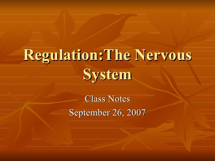 Regulation:The Nervous System Class Notes September 26, 2007
