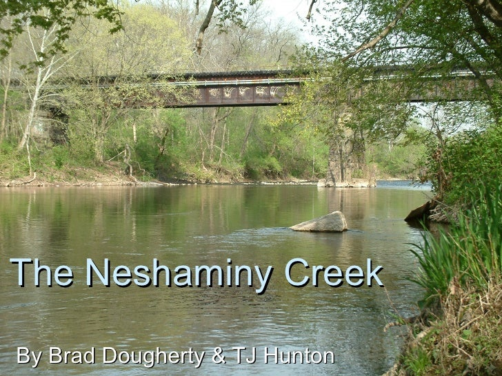 By Brad Dougherty & TJ Hunton The Neshaminy Creek