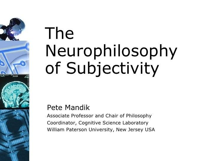 The Neurophilosophy of Subjectivity Pete Mandik Associate Professor and Chair of Philosophy Coordinator, Cognitive Science...