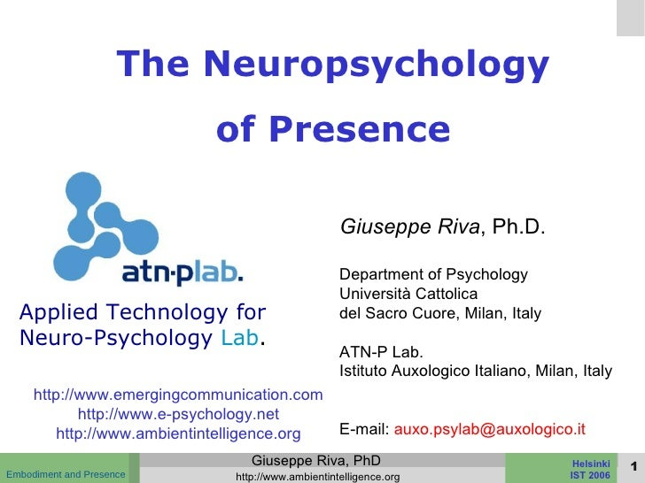 The Neuropsychology of Presence Giuseppe Riva , Ph.D. Department of Psychology Università Cattolica  del Sacro Cuore, Mila...