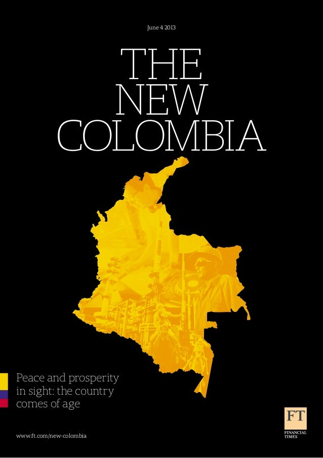 TheNewColombiaPeace and prosperityin sight: the countrycomes of ageJune 4 2013www.ft.com/new-colombia