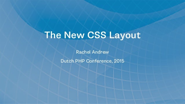 The New CSS Layout Rachel Andrew Dutch PHP Conference, 2015