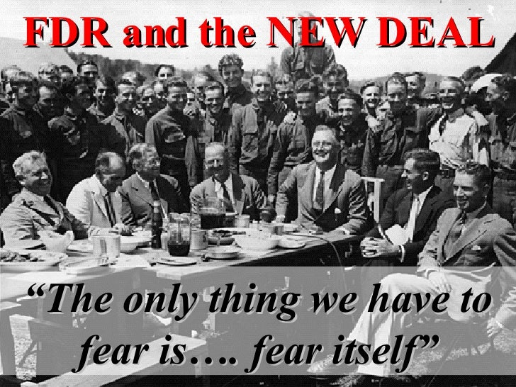 "FDR and the NEW DEAL "" The only thing we have to fear is…. fear itself"""