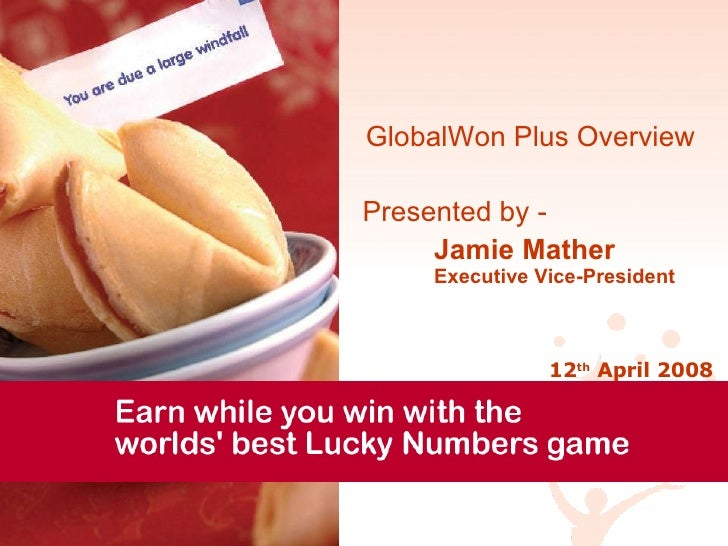 GlobalWon Plus Overview Presented by -  Jamie Mather Executive Vice-President 12 th  April 2008