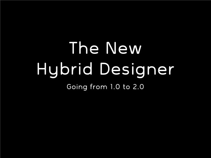 The New Hybrid Designer    Going from 1.0 to 2.0