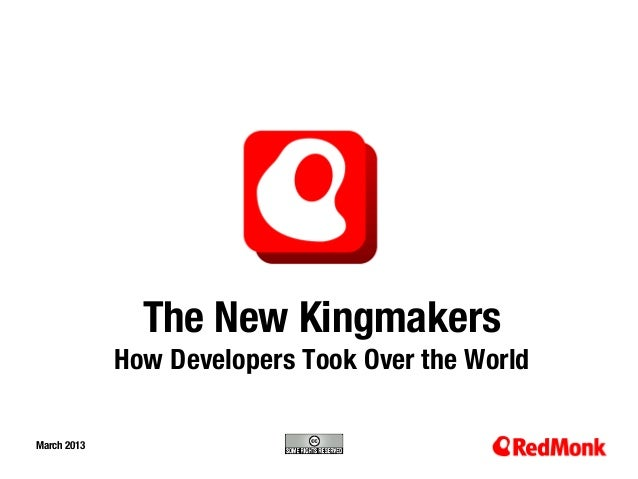 The New Kingmakers              How Developers Took Over the WorldMarch 201310.20.2005