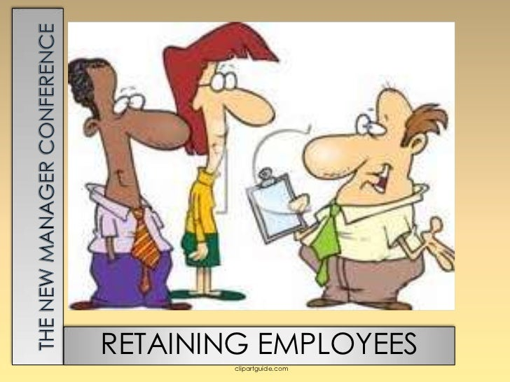 The New Manager Conference<br />RETAINING EMPLOYEES<br />clipartguide.com<br />