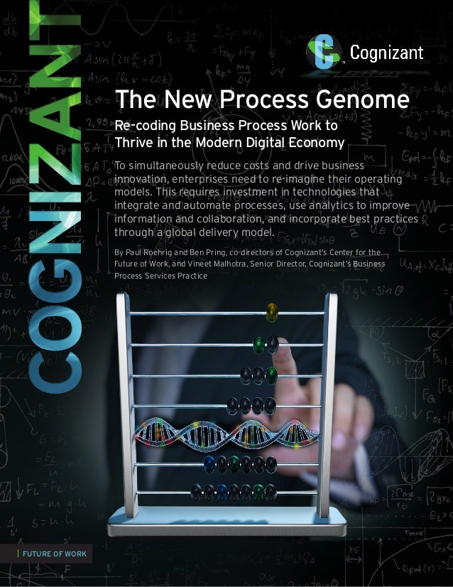 The New Process Genome Re-coding Business Process Work to Thrive in the Modern Digital Economy To simultaneously reduce co...