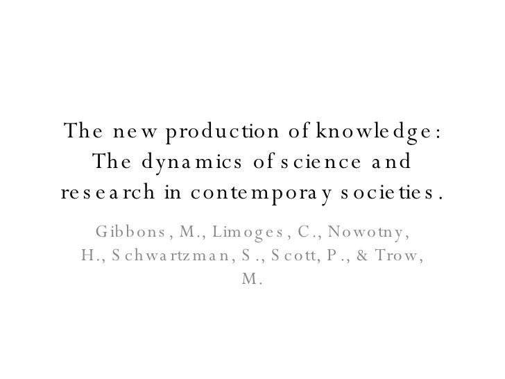 The new production of knowledge: The dynamics of science and research in contemporay societies. Gibbons, M., Limoges, C., ...