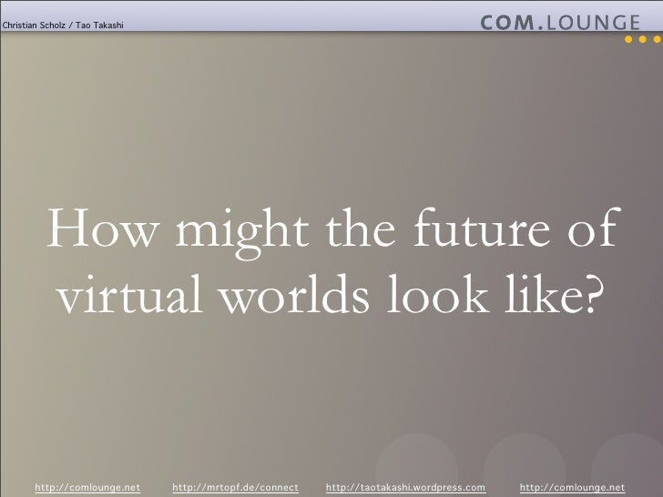Christian Scholz / Tao Takashi               How might the future of           virtual worlds look like?          http://c...