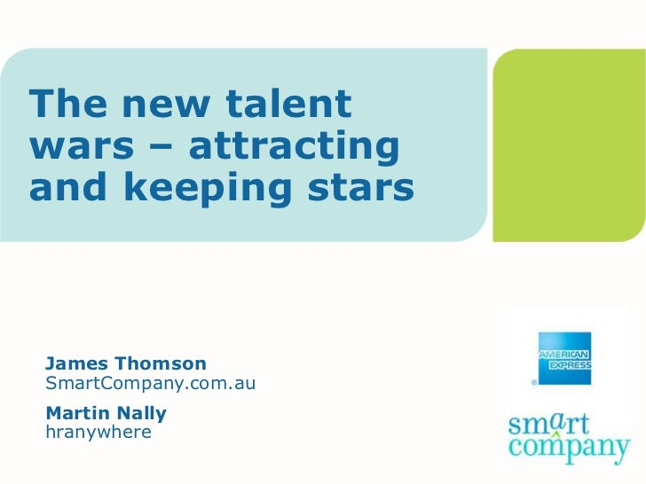 The new talentwars – attractingand keeping starsJames ThomsonSmartCompany.com.auMartin Nallyhranywhere