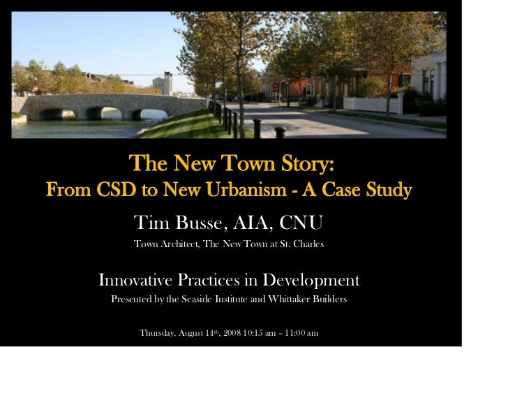 The New Town Story: From CSD to New Urbanism - A Case Study            Tim Busse, AIA, CNU            Town Architect, The ...