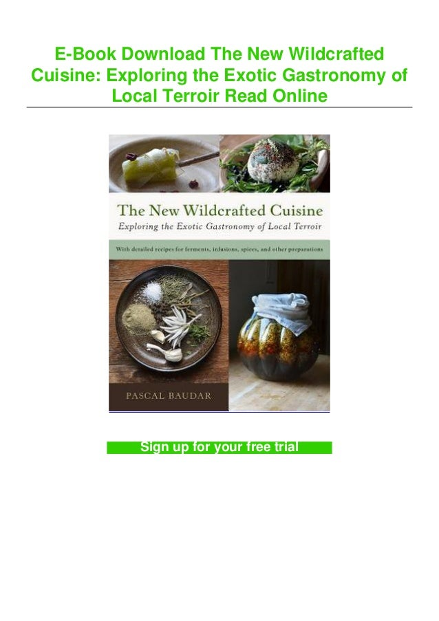 E-Book Download The New Wildcrafted Cuisine: Exploring the Exotic Gastronomy of Local Terroir Read Online Sign up for your...