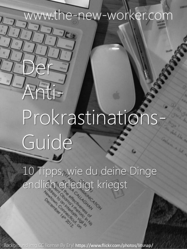 Der Anti- Prokrastinations- Guide 10 Tipps, wie du deine Dinge endlich erledigt kriegst www.the-new-worker.com Background ...