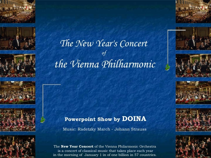 The New Year's Concert   of  the Vienna Philharmonic The  New Year Concert  of the Vienna Philarmonic Orchestra is a conce...