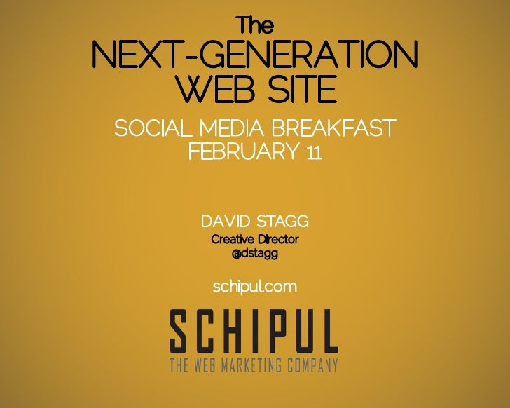 TheNEXT-GENERATION    WEB SITE SOCIAL MEDIA BREAKFAST       FEBRUARY 11       DAVID STAGG        Creative Director        ...