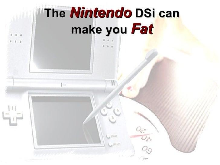 The   Nintendo   DSi can   make you   Fat